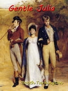 Gentle Julia [Annotated] by Booth Tarkington