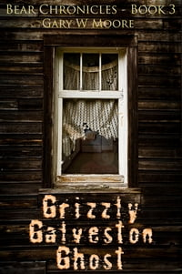 Grizzly Galveston Ghost: Bear Chronicles Book 3