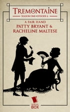 Tremontaine: A Fair Hand: (Episode 6) by Racheline Maltese & Patty Bryant