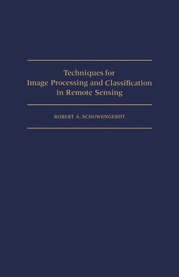 Book Techniques for Image Processing and Classifications in Remote Sensing by Schowengerdt, Robert A.