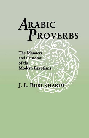 Arabic Proverbs The Manners and Customs of the Modern Egyptians