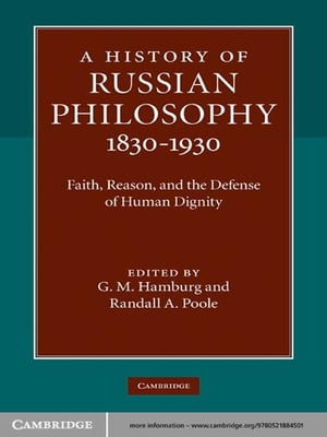 A History of Russian Philosophy 1830?1930 Faith,  Reason,  and the Defense of Human Dignity
