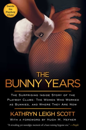 The Bunny Years The Surprising Inside Story of the Playboy Clubs: The Women Who Worked as Bunnies,  and Where They Are Now