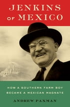Jenkins of Mexico: How a Southern Farm Boy Became a Mexican Magnate by Andrew Paxman