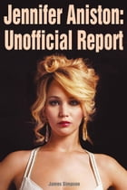 Jennifer Aniston: Unofficial Report by James Simpson