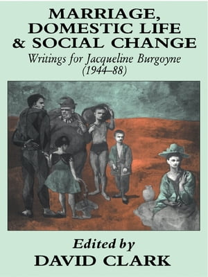 Marriage,  Domestic Life and Social Change Writings for Jacqueline Burgoyne,  1944-88