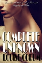 Complete Unknown by Louise Corum