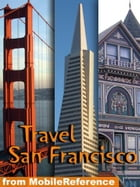 Travel San Francisco, California: Illustrated City Guide And Maps (Mobi Travel) by MobileReference
