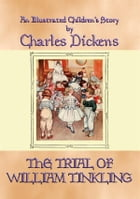 THE TRIAL OF WILLIAM TINKLING - an illustrated children's book by Charles Dickens by Charles Dickens