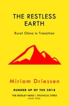 The Restless Earth: Rural China in Transition by Miriam Driessen