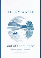 Out of the Silence: Memories, Poems, Reflections by Terry Waite