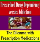 Prescribed Drug Dependency versus Addiction: The Dilemma with Prescription Medications by James Lowrance