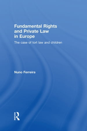 Fundamental Rights and Private Law in Europe The Case of Tort Law and Children