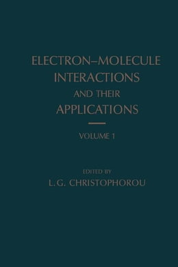 Book Electron-Molecule Interactions and Their Applications by Christophorou, L