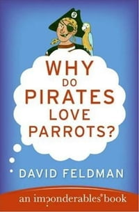 Why Do Pirates Love Parrots?: An Imponderables (R) Book