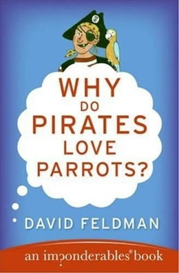 Book Why Do Pirates Love Parrots?: An Imponderables (R) Book by David Feldman