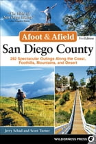 Afoot and Afield: San Diego County: 282 Spectacular Outings Along the Coast, Foothills, Mountains, and Desert by Jerry Schad
