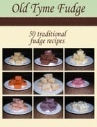 Old Tyme Fudge Recipes by Debbie Smith