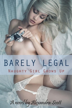 Barely Legal: Naughty Girl Grows Up