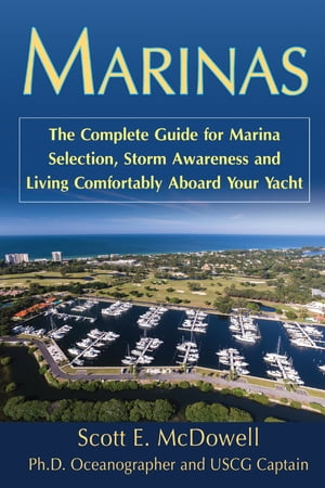 Marinas: The Complete Guide for Marina Selection,  Storm Awareness and Living Comfortably Aboard Your Yacht