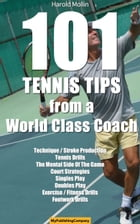 101 Tennis Tips From A World Class Coach VOLUME 1: A Common Sense Approach to Tennis by Harold Mollin