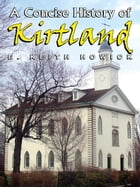A Concise History of Kirtland by E. Keith Howick