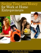 Saving Time And Money For Work At Home Entrepreneurs by Anonymous