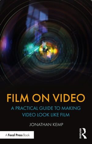 Film on Video: A Practical Guide to Making Video Look like Film by Jonathan Kemp