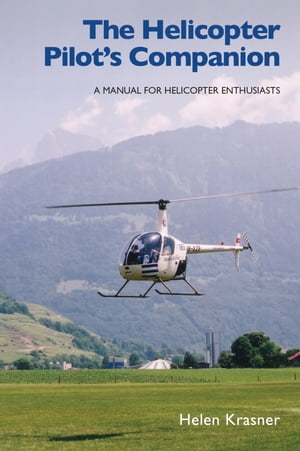 Helicopter Pilot's Companion A Manual for Helicopter Enthusiasts