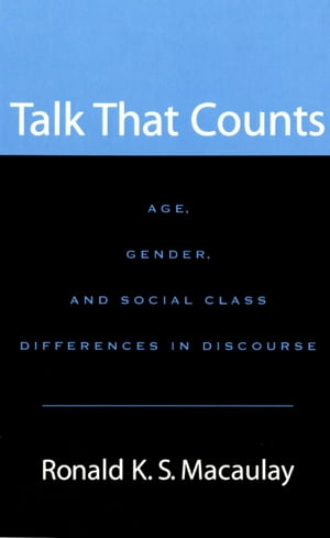Talk that Counts Age,  Gender,  and Social Class Differences in Discourse
