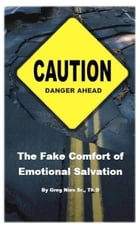 The Fake Comfort of Emotional Salvation by Bishop Greg Nies Sr., Th.D.