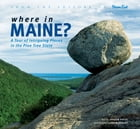 Where in Maine: A Tour of Intriguing Places in the Pine Tree State by Andrew Vietze