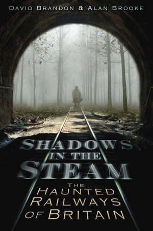 Shadows in the Steam The Haunted Railways of Britain