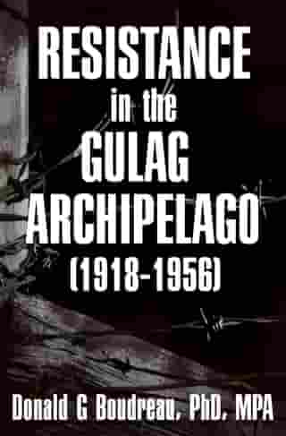 Resistance in the Gulag Archipelago (1918-1956) by Donald G Boudreau