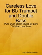 Careless Love for Bb Trumpet and Double Bass - Pure Duet Sheet Music By Lars Christian Lundholm by Lars Christian Lundholm