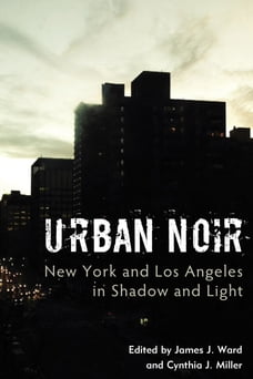 Urban Noir: New York and Los Angeles in Shadow and Light