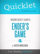 Quicklet on Ender's Game by Orson Scott Card (CliffNotes-like Book Summary and Review) by Hutch Morzaria