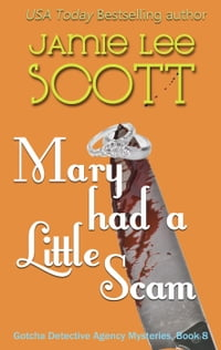Mary Had A Little Scam: Gotcha Detective Agency Mystery, #8