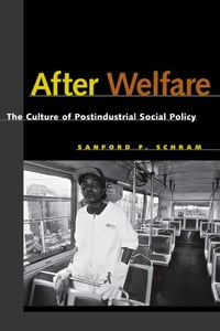 After Welfare: The Culture of Postindustrial Social Policy