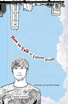How to Talk to Famous People: and make your grandma laugh by Tommy Leonard