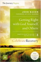 Getting Right with God, Yourself, and Others Participant's Guide 3: A Recovery Program Based on Eight Principles from the Beatitudes by John Baker