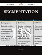 Segmentation 138 Success Secrets - 138 Most Asked Questions On Segmentation - What You Need To Know