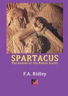 SPARTACUS: The Leader of the Roman Slaves by F. A. Ridley