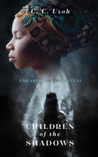 Children Of The Shadows: Unearthing The Ritual by C. C. Uzoh