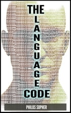 THE LANGUAGE CODE: How to Stop Anxiety, Worry, Fear, Stress and Depression by Philos Sopher
