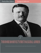 Inaugural Addresses: President Theodore Roosevelts First Inaugural Address (Illustrated) by Theodore Roosevelt