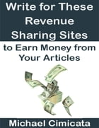 Write for These Revenue Sharing Sites to Earn Money from Your Articles by Michael Cimicata