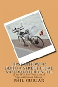 Tips On How to Build a Street Legal Motorized Bicycle; (That Will Save You a lot of Aggravation and Money)