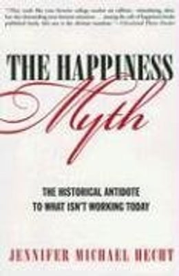 Book The Happiness Myth: An Expose by Jennifer Hecht