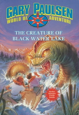 Book The Creature of Black Water Lake: World of Adventure Series, Book 13 by Gary Paulsen
